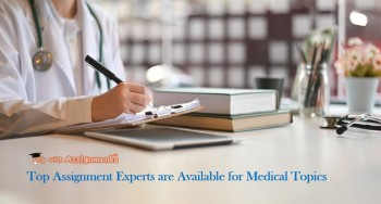 Top Assignment Experts are Available for Medical Topics